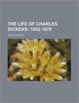 The Life of Charles Dickens (Volume 3); 1852-1870