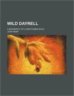 Wild Dayrell; A Biography of a Gentlemen Exile