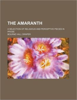 The Amaranth; A Selection of Religious and Perceptive Pieces in Prose