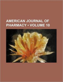 American Journal of Pharmacy (Volume 10)