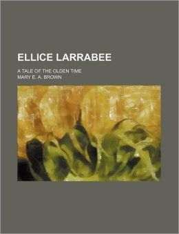 Ellice Larrabee; A Tale of the Olden Time