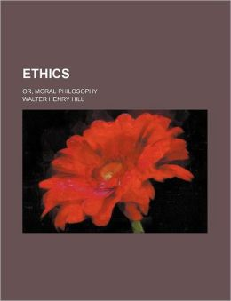 Ethics; Or, Moral Philosophy