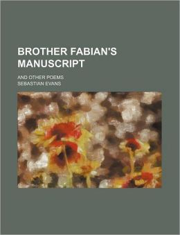 Brother Fabian's Manuscript; And Other Poems