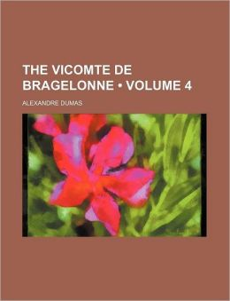 The Vicomte De Bragelonne (Volume 4)