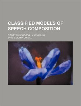 Classified Models of Speech Composition; Ninety-Five Complete Speeches
