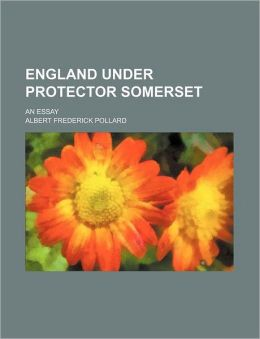 England Under Protector Somerset; An Essay
