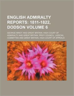 English Admiralty Reports Volume 6; 1811-1822, Dodson