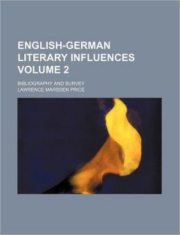 English-German Literary Influences Volume 2; Bibliography and Survey