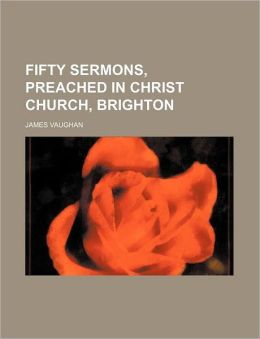 Fifty Sermons, Preached in Christ Church, Brighton