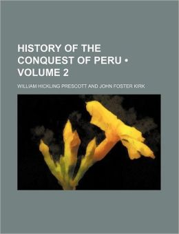 History Of The Conquest Of Peru (V. 2)
