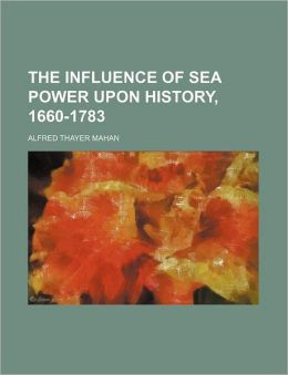The Influence Of Sea Power Upon History, 1660-1783 (Volume 27)