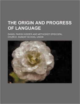 The Origin and Progress of Language