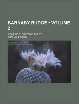Barnaby Rudge (Volume 2); A Tale of the Riots of 'Eighty