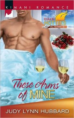 These Arms of Mine (Harlequin Kimani Romance Series #272)
