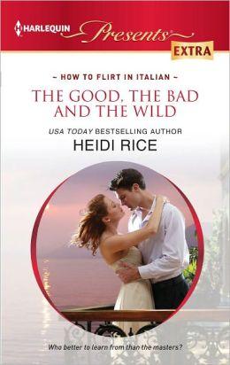 The Good, the Bad and the Wild (Harlequin Presents Extra Series #208)