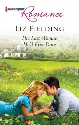 The Last Woman He'd Ever Date (Harlequin Romance Series #4324)