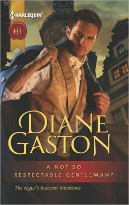 A Not So Respectable Gentleman? (Harlequin Historical Series #1101)
