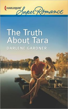 The Truth About Tara (Harlequin Super Romance Series #1803)