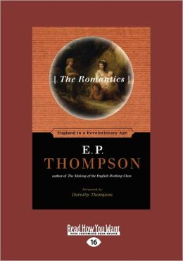 The Romantics: England in a Revolutionary Age (Large Print 16pt)