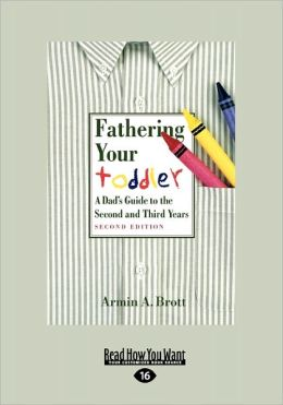 Fathering Your Toddler: A Dad's Guide to the Second and Third Years (Large Print 16pt)