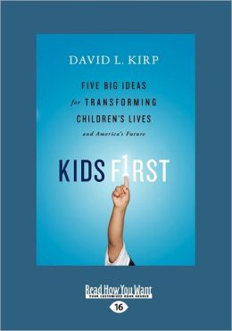 Kids First: Five Big Ideas for Transforming Children's Lives and America's Future (Large Print 16pt)