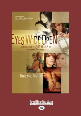 Eyes Wide Open: Avoiding the Heartbreak of Emotional Promiscuity (Large Print 16pt)