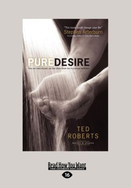 Pure Desire: How One Man's Triumph Can Help Others Beak Free from Sexual Temptation