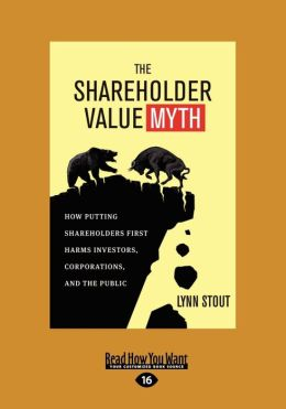 The Shareholder Value Myth: How Putting Shareholders First Harms Investors, Corporations, and the Public (Large Print 16pt)