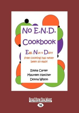No E.N.D Cookbook: Egg, Nut & Dairy Free Cooking Has Never Been So Easy! (Large Print 16pt)