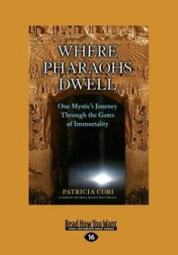 Where Pharaohs Dwell: One Mystic's Journey Through the Gates of Immortality (Large Print 16pt)