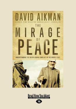 The Mirage of Peace: Understanding the Never-Ending Conflict in the Middle East (Large Print 16pt)