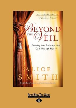 Beyond the Veil: Entering Into Intimacy with God Through Prayer (Large Print 16pt)