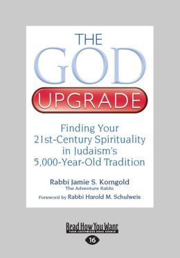 The God Upgrade: Finding Your 21st-Century Spirituality in Judaism's 5,000-Year-Old Tradition (Large Print 16pt)