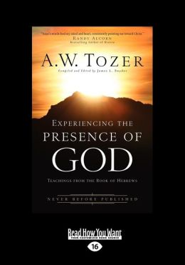 Experiencing the Presence of God: Teachings from the Book of Hebrews (Large Print 16pt)
