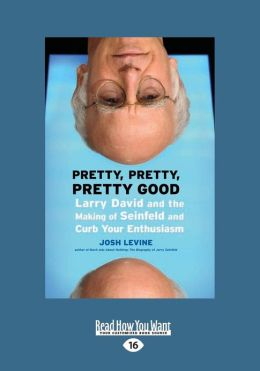 Pretty, Pretty, Pretty Good: Larry David and the Making of Seinfeld and Curb Your Enthusiasm (Large Print 16pt)