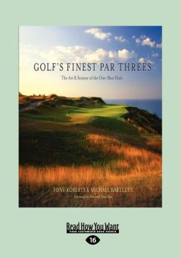 Golf's Finest Par Threes: The Art & Science of the One-Shot Hole (Large Print 16pt)