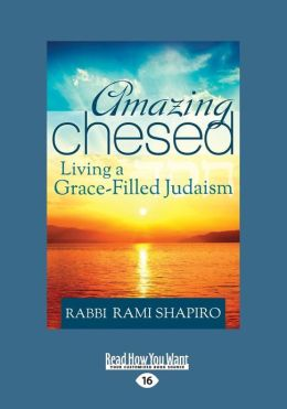 Amazing Chesed: Living a Grace-Filled Judaism (Large Print 16pt)