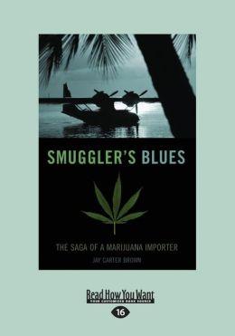 Smuggler's Blues: The Saga of a Marijuana Importer (Large Print 16pt)