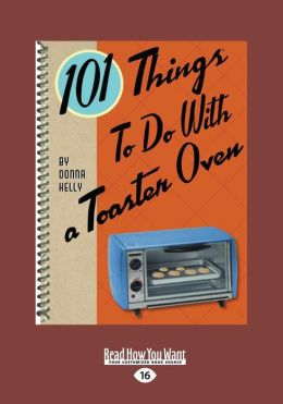 101 Things to do with a Toaster Oven (Large Print 16pt)