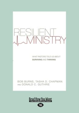 Resilient Ministry: What Pastors Told Us about Surviving and Thriving (Large Print 16pt)
