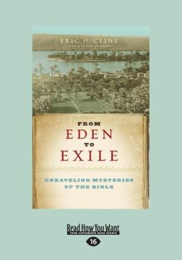 From Eden to Exile: Unraveling Mysteries of the Bible (Large Print 16pt)