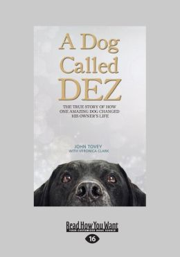 A Dog Called Dez: The True Story of How One Amazing Dog Changed His Owner's Life (Large Print 16pt)