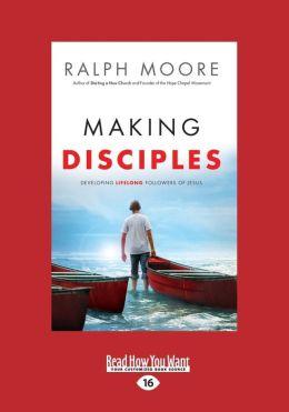 Making Disciples: Developing Lifelong Followers of Jesus (Large Print 16pt)