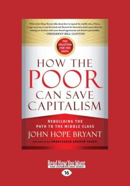 How the Poor Can Save Capitalism: Rebuilding the Path to the Middle Class (Large Print 16pt)