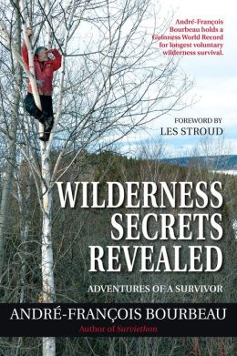 Wilderness Secrets Revealed: Adventures of a Survivor