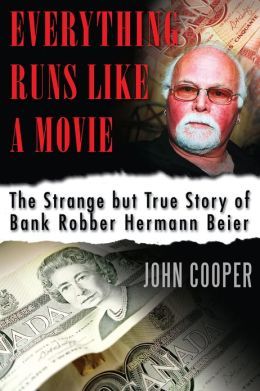 Everything Runs Like a Movie: The Strange but True Story of Bank Robber Hermann Beier