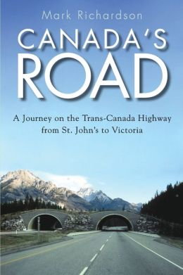 Canada's Road: A Journey on the Trans-Canada Highway from St. John's to Victoria