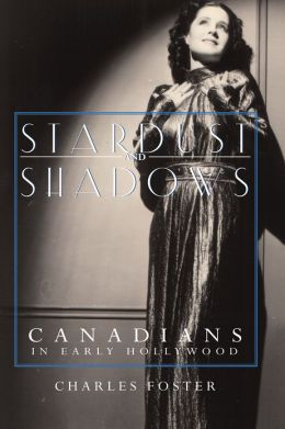 Stardust and Shadows: Canadians in Early Hollywood