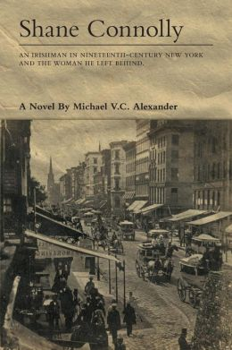 Shane Connolly: An Irishman in Nineteenth-Century New York and the Woman He Left Behind a Novel.
