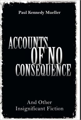 Accounts of No Consequence: And Other Insignificant Fiction